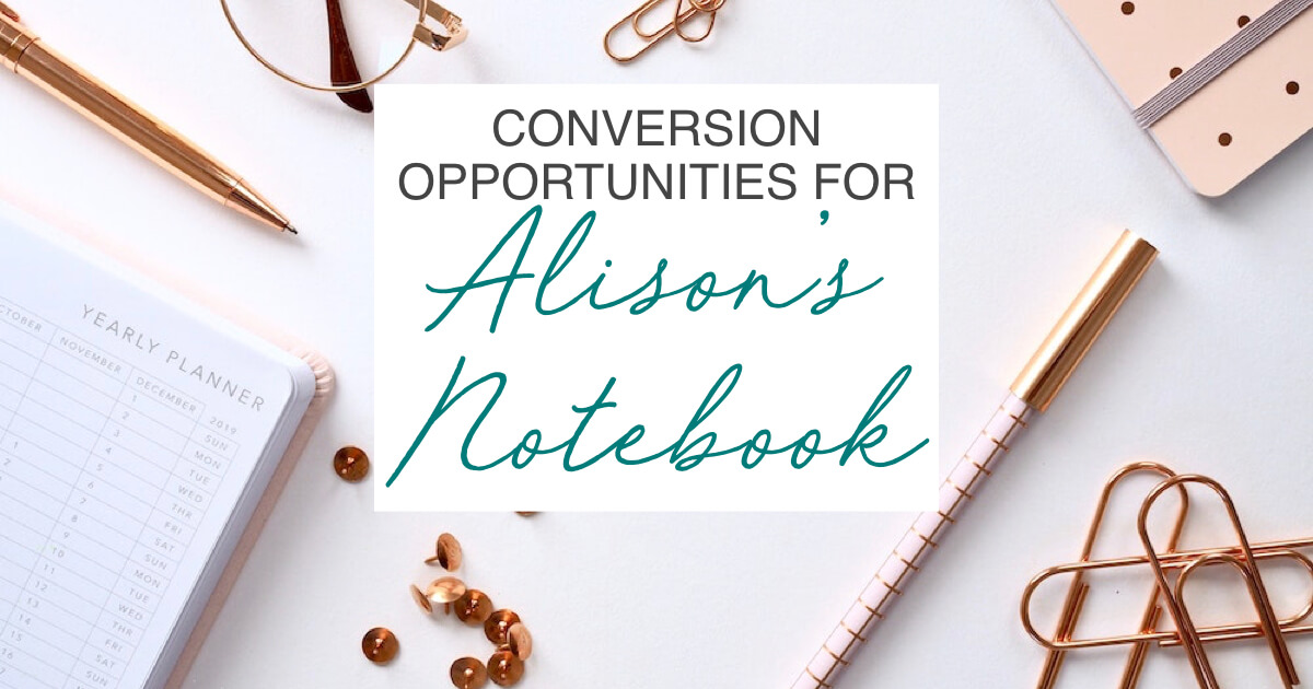 Conversion Opportunities for Alison's Notebook